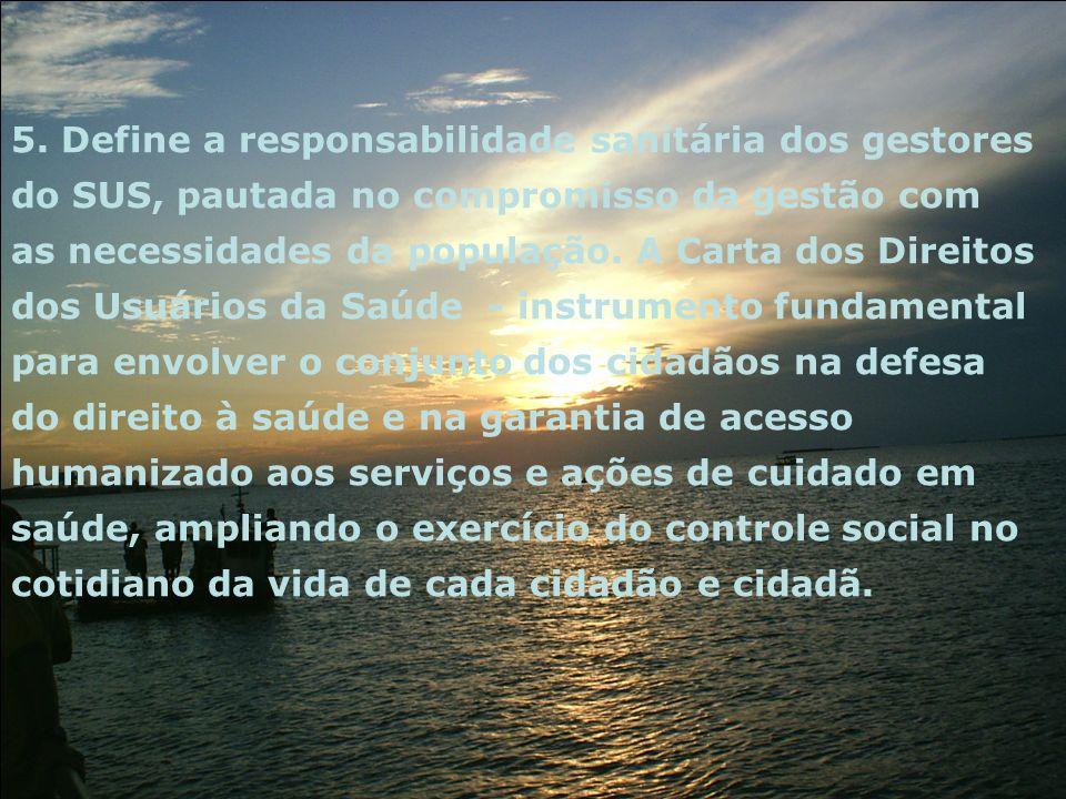 5. Define a responsabilidade sanitária dos gestores do SUS, pautada no compromisso da gestão com as necessidades da população. A Carta dos Direitos do