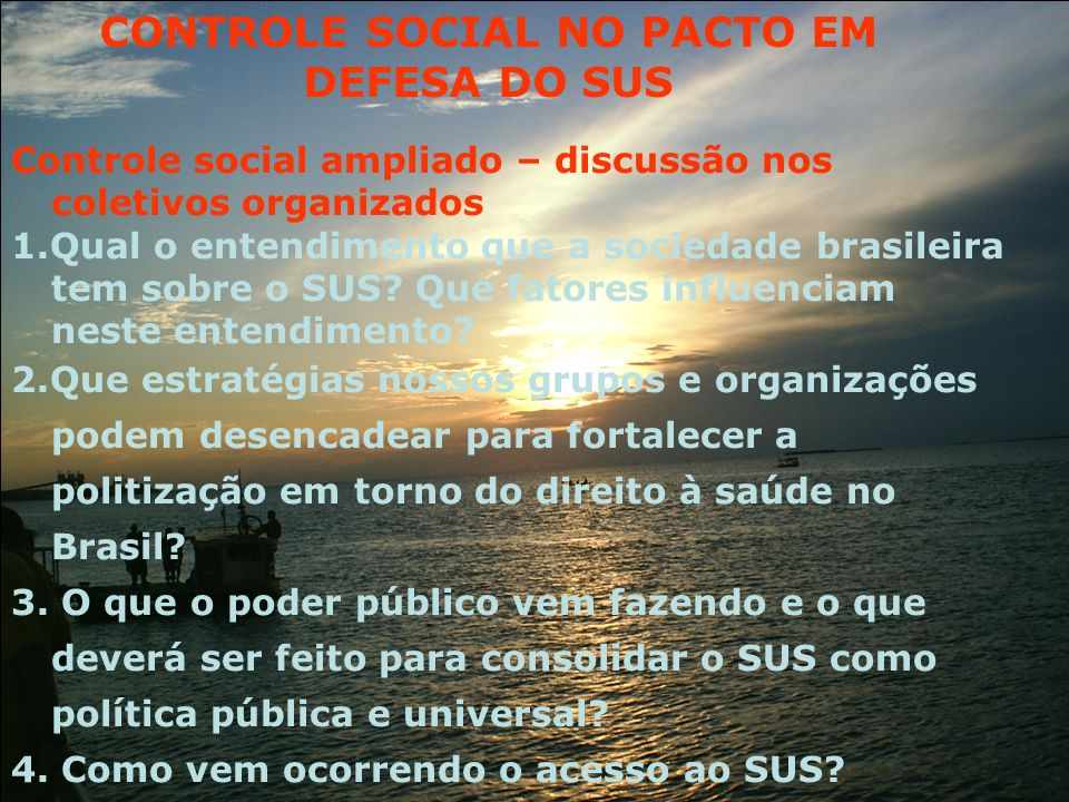 Controle social ampliado – discussão nos coletivos organizados 1.Qual o entendimento que a sociedade brasileira tem sobre o SUS? Que fatores influenci