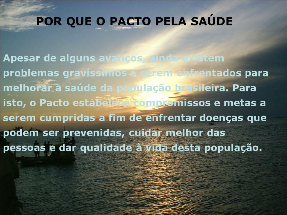 Apesar de alguns avanços, ainda existem problemas gravíssimos a serem enfrentados para melhorar a saúde da população brasileira. Para isto, o Pacto es