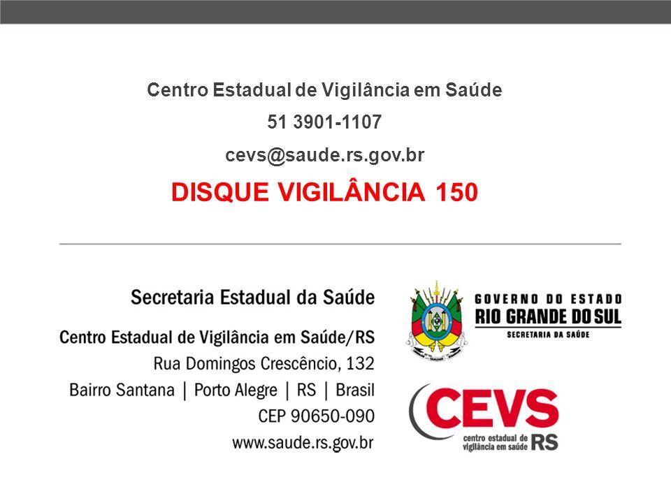 Centro Estadual de Vigilância em Saúde 51 3901-1107 cevs@saude.rs.gov.br DISQUE VIGILÂNCIA 150