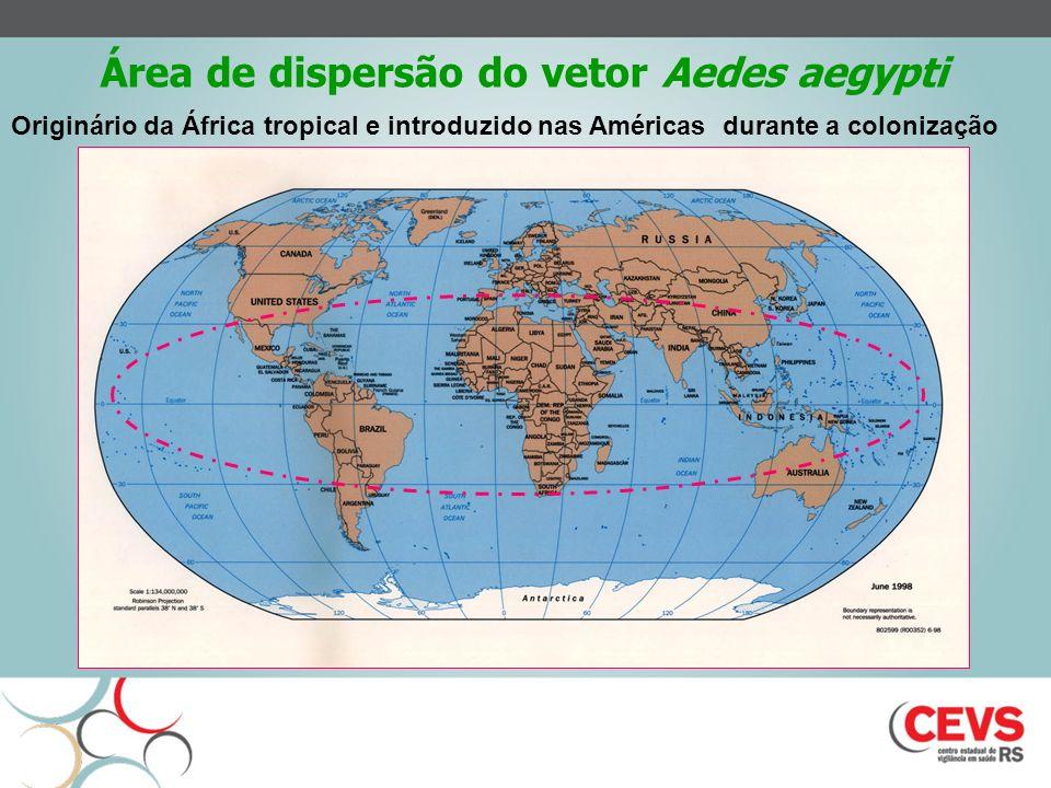 Área de dispersão do vetor Aedes aegypti Originário da África tropical e introduzido nas Américas durante a colonização