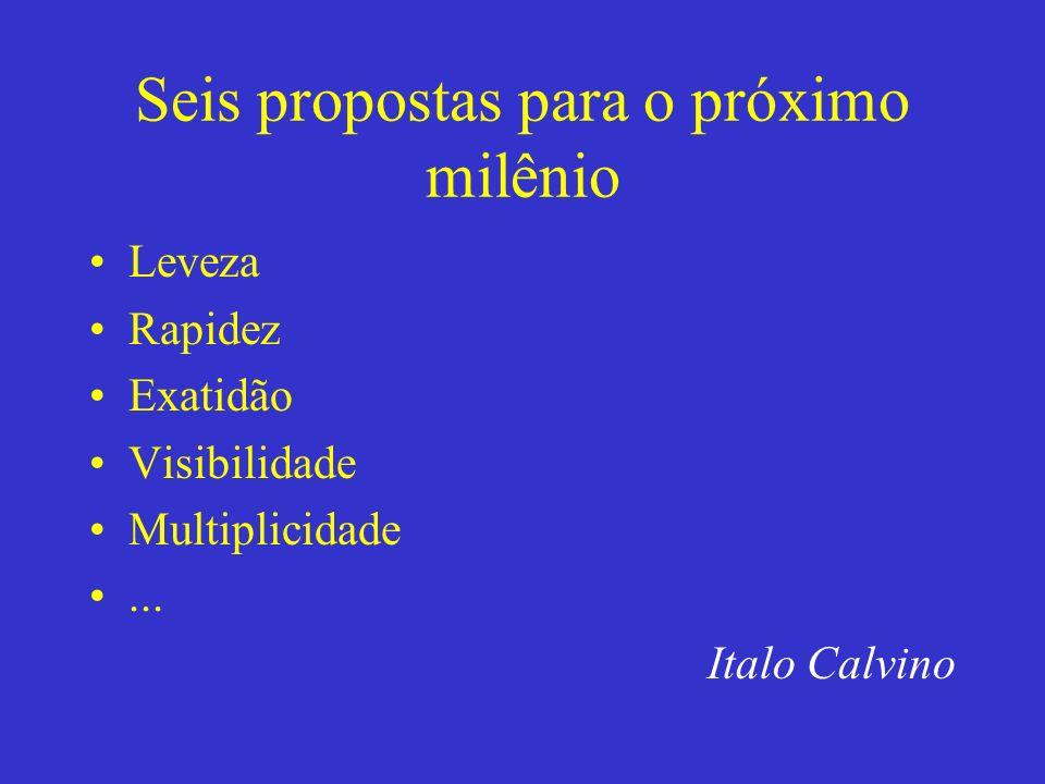 Seis propostas para o próximo milênio Leveza Rapidez Exatidão Visibilidade Multiplicidade... Italo Calvino