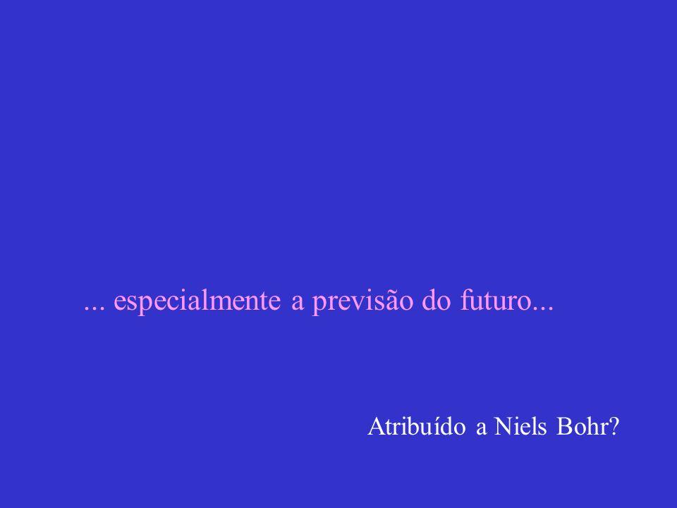 ... especialmente a previsão do futuro... Atribuído a Niels Bohr?