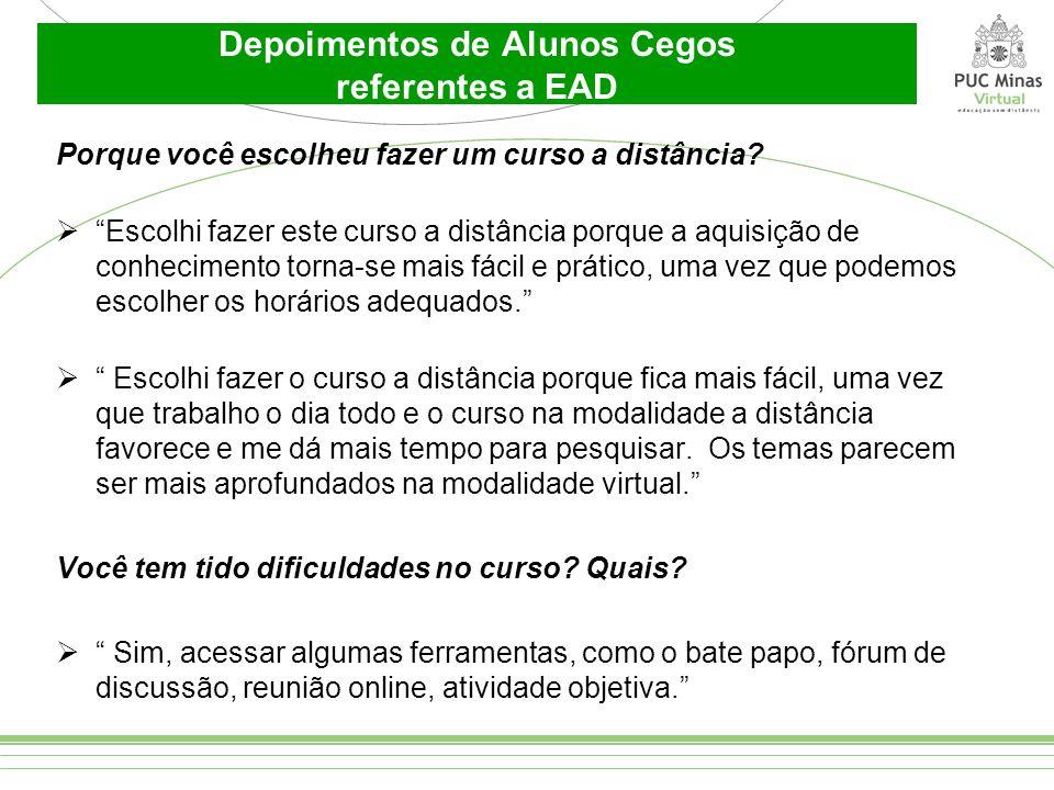 Depoimentos de Alunos Cegos referentes a EAD Porque você escolheu fazer um curso a distância? Escolhi fazer este curso a distância porque a aquisição
