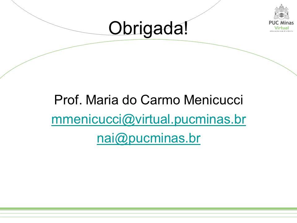Obrigada! Prof. Maria do Carmo Menicucci mmenicucci@virtual.pucminas.br nai@pucminas.br