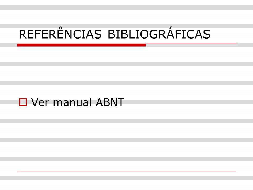 REFERÊNCIAS BIBLIOGRÁFICAS Ver manual ABNT