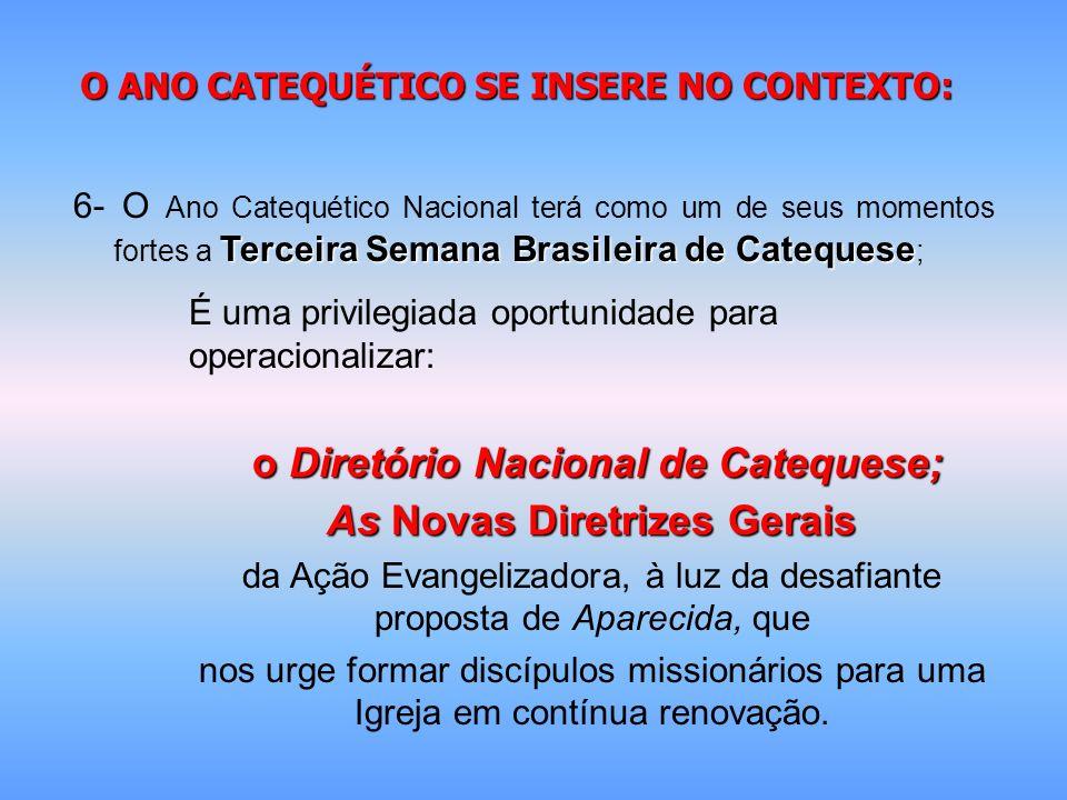 O ANO CATEQUÉTICO SE INSERE NO CONTEXTO: Terceira Semana Brasileira de Catequese 6- O Ano Catequético Nacional terá como um de seus momentos fortes a