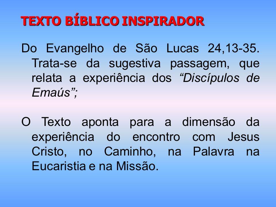 TEXTO BÍBLICO INSPIRADOR Do Evangelho de São Lucas 24,13-35. Trata-se da sugestiva passagem, que relata a experiência dos Discípulos de Emaús; O Texto