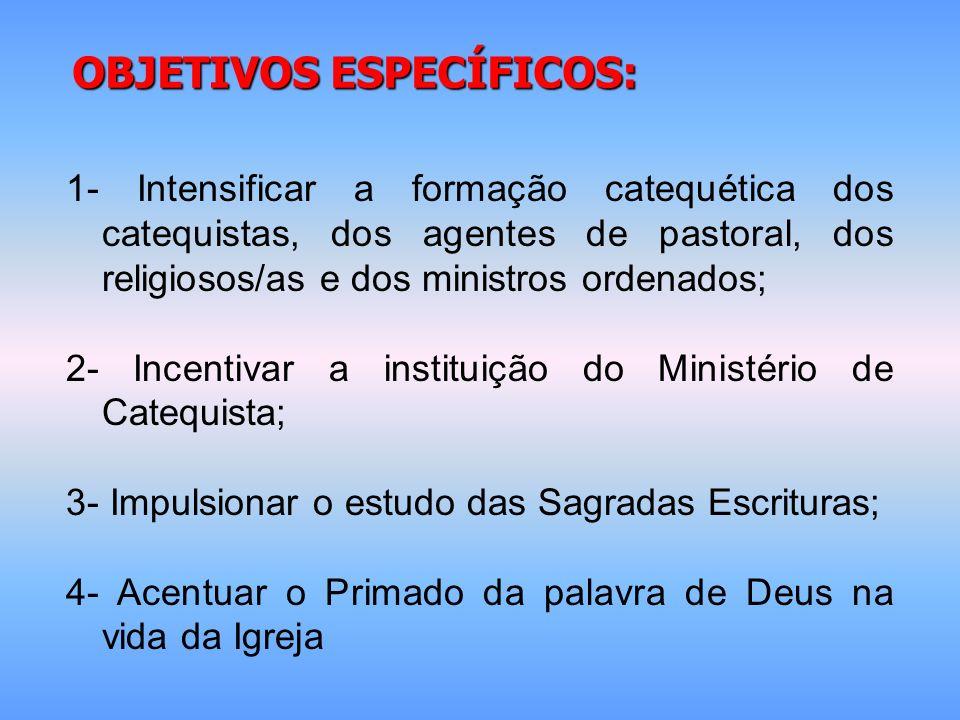 OBJETIVOS ESPECÍFICOS: 1- Intensificar a formação catequética dos catequistas, dos agentes de pastoral, dos religiosos/as e dos ministros ordenados; 2