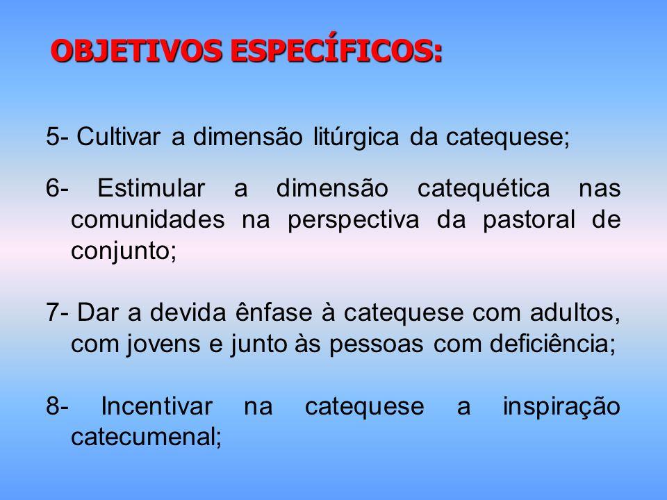 OBJETIVOS ESPECÍFICOS: 5- Cultivar a dimensão litúrgica da catequese; 6- Estimular a dimensão catequética nas comunidades na perspectiva da pastoral d