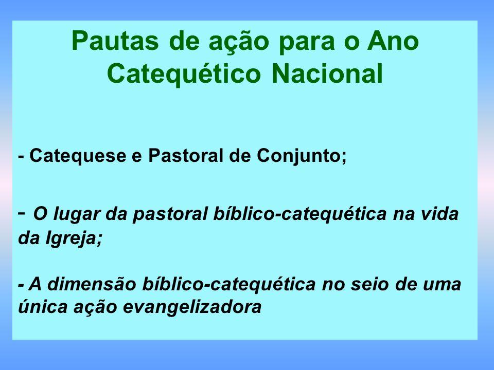 Pautas de ação para o Ano Catequético Nacional - Catequese e Pastoral de Conjunto; - O lugar da pastoral bíblico-catequética na vida da Igreja; - A di