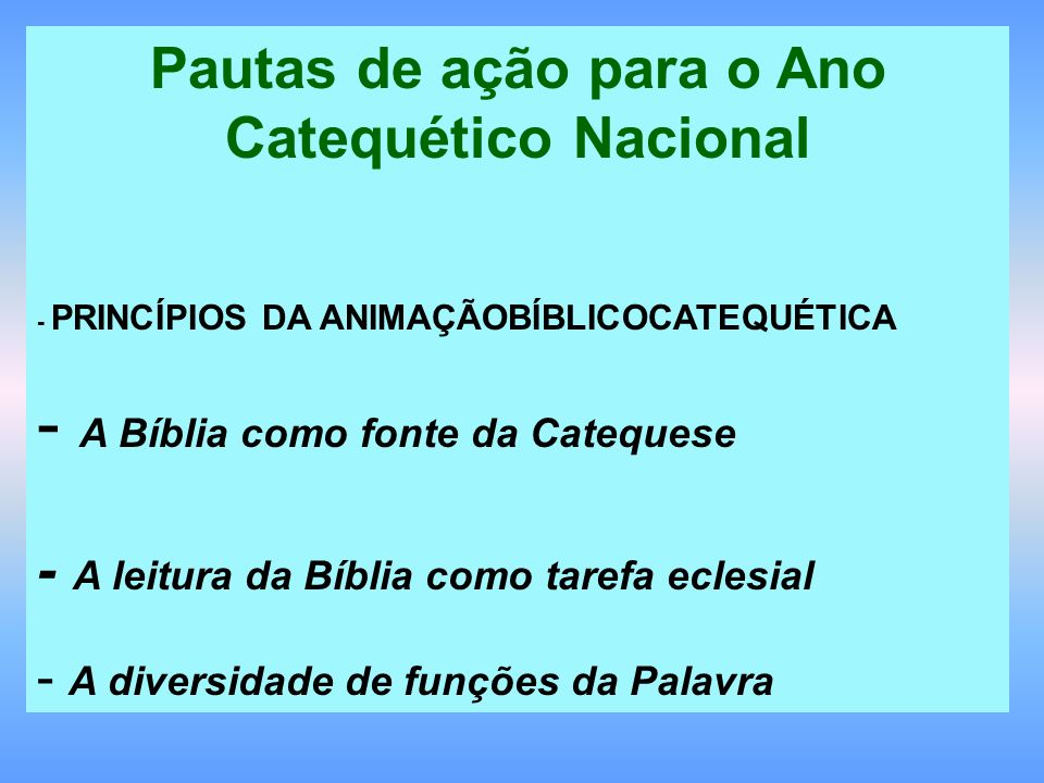 Pautas de ação para o Ano Catequético Nacional - PRINCÍPIOS DA ANIMAÇÃOBÍBLICOCATEQUÉTICA - A Bíblia como fonte da Catequese - A leitura da Bíblia co