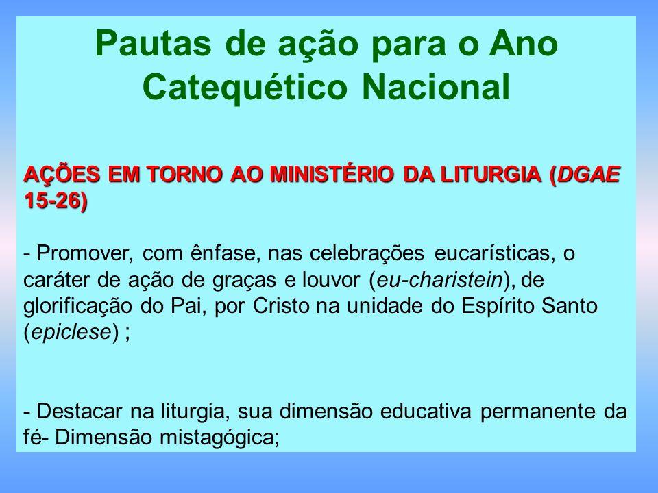 Pautas de ação para o Ano Catequético Nacional AÇÕES EM TORNO AO MINISTÉRIO DA LITURGIA (DGAE 15-26) - Promover, com ênfase, nas celebrações eucarísti