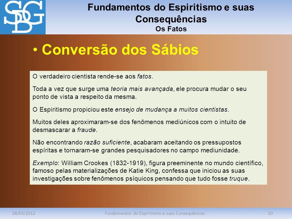 Fundamentos do Espiritismo e suas Consequências Os Fatos 28/03/2012Fundamentos do Espiritismo e suas Consequências10 fatos O verdadeiro cientista rend