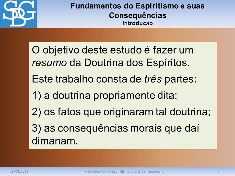 Fundamentos do Espiritismo e suas Consequências Introdução 28/03/2012Fundamentos do Espiritismo e suas Consequências2 resumo O objetivo deste estudo é