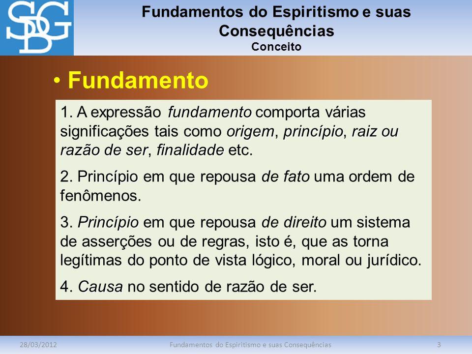 Fundamentos do Espiritismo e suas Consequências Conceito 28/03/2012Fundamentos do Espiritismo e suas Consequências3 fundamento origemprincípioraizou r