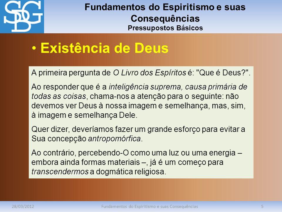 Fundamentos do Espiritismo e suas Consequências Pressupostos Básicos 28/03/2012Fundamentos do Espiritismo e suas Consequências5 A primeira pergunta de