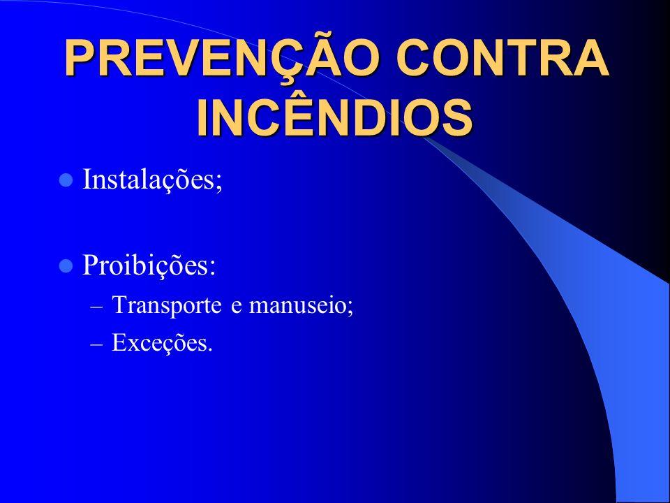 PREVENÇÃO CONTRA INCÊNDIOS Instalações; Proibições: – Transporte e manuseio; – Exceções.