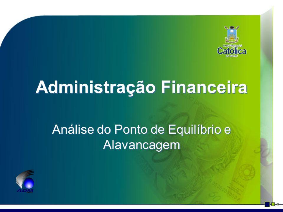 Administração Financeira Análise do Ponto de Equilíbrio e Alavancagem