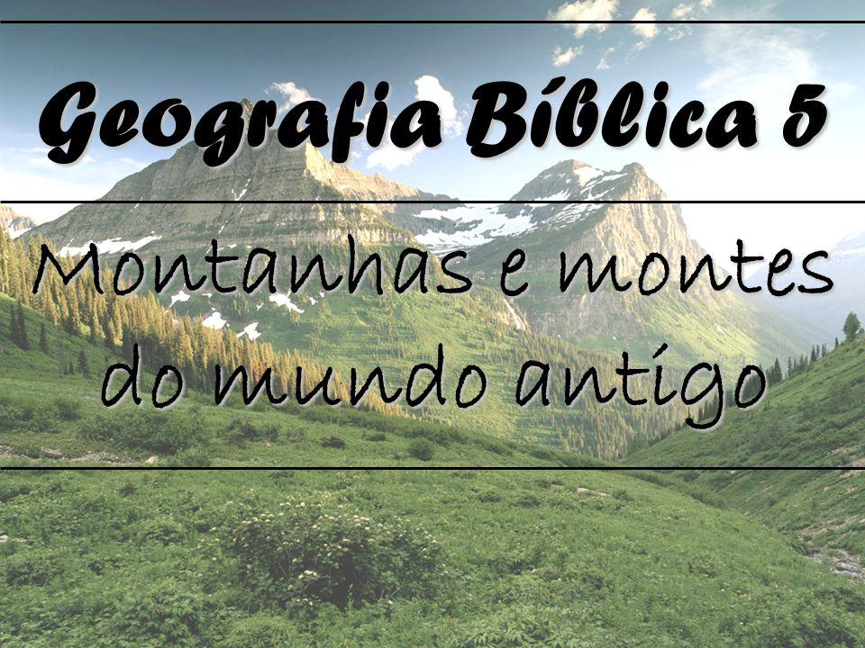 Geografia Bíblica 5 Montanhas e montes do mundo antigo