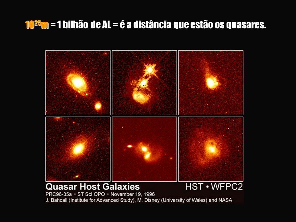 10 25 m = 1 bilhão de AL = é a distância que estão os quasares.
