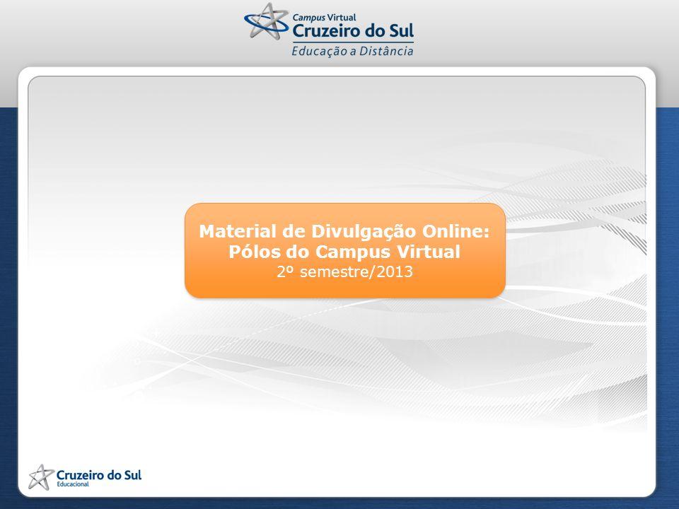Material de Divulgação Online: Pólos do Campus Virtual 2º semestre/2013 Material de Divulgação Online: Pólos do Campus Virtual 2º semestre/2013