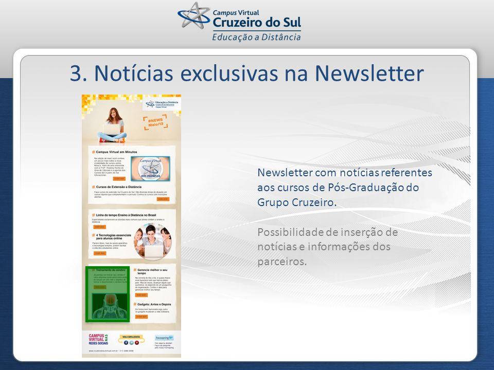 3. Notícias exclusivas na Newsletter Newsletter com notícias referentes aos cursos de Pós-Graduação do Grupo Cruzeiro. Possibilidade de inserção de no