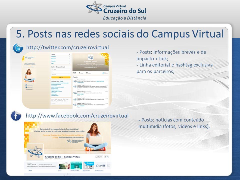 5. Posts nas redes sociais do Campus Virtual http://twitter.com/cruzeirovirtual - Posts: informações breves e de impacto + link; - Linha editorial e h