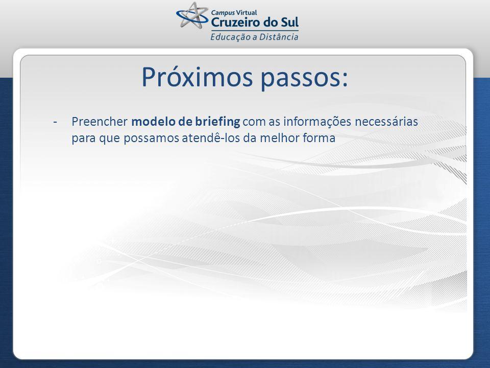 -Preencher modelo de briefing com as informações necessárias para que possamos atendê-los da melhor forma Próximos passos:
