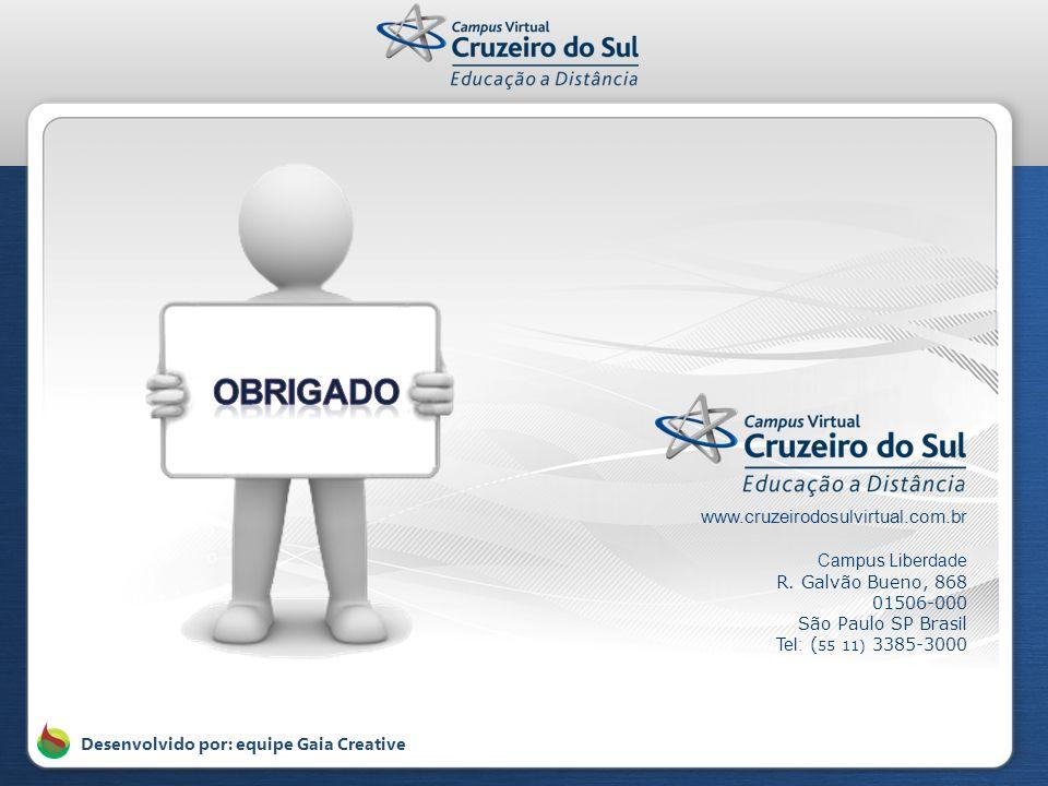 www.cruzeirodosulvirtual.com.br Campus Liberdade R. Galvão Bueno, 868 01506-000 São Paulo SP Brasil Tel: ( 55 11) 3385-3000 Desenvolvido por: equipe G