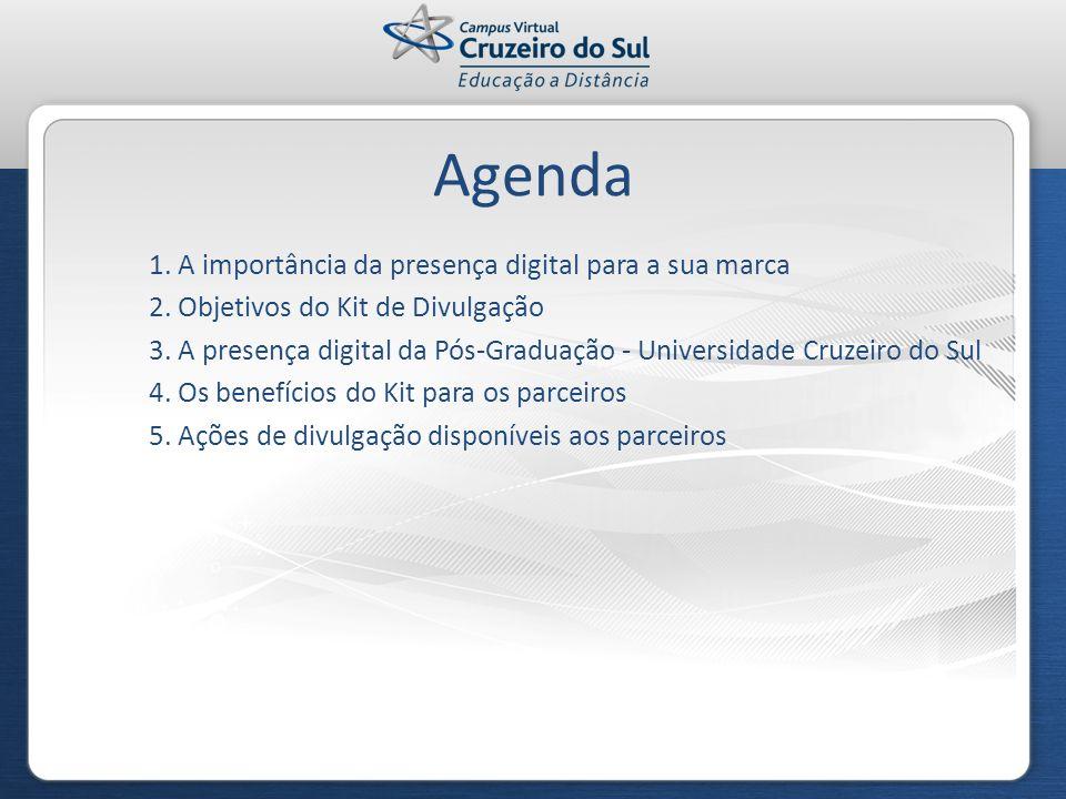 Agenda 1. A importância da presença digital para a sua marca 2. Objetivos do Kit de Divulgação 3. A presença digital da Pós-Graduação - Universidade C
