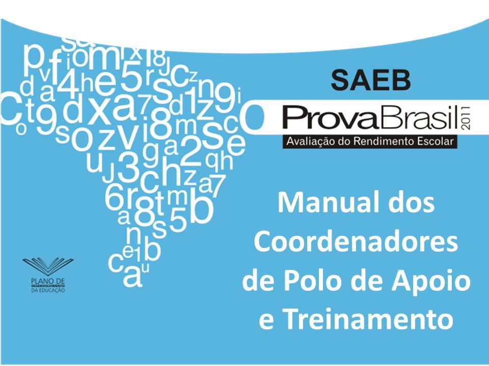 Coordenador de Polo de Apoio e Treinamento É o responsável pelo repasse da metodologia de aplicação do SAEB e da Prova Brasil 2011 aos aplicadores.