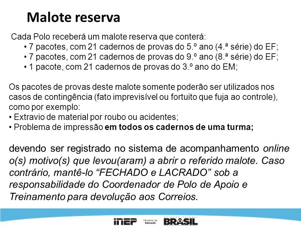 Malote reserva Cada Polo receberá um malote reserva que conterá: 7 pacotes, com 21 cadernos de provas do 5.º ano (4.ª série) do EF; 7 pacotes, com 21