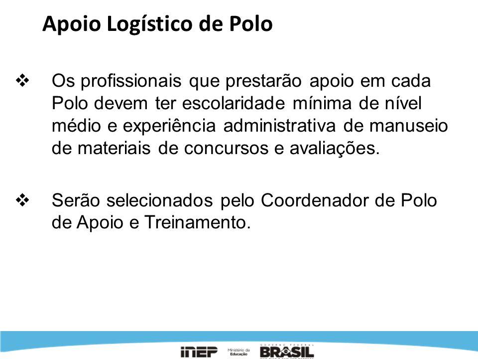 Apoio Logístico de Polo - Atribuições Participar do treinamento para Aplicadores ministrado pelo Coordenador de Polo de Apoio e Treinamento; Auxiliar o Coordenador de Polo de Apoio e Treinamento nas tarefas administrativas necessárias ao desenvolvimento das atividades do Polo.