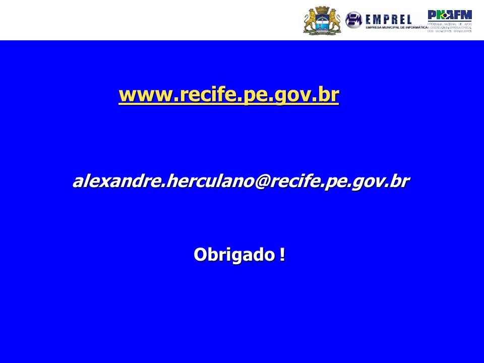 alexandre.herculano@recife.pe.gov.br Obrigado ! www.recife.pe.gov.br