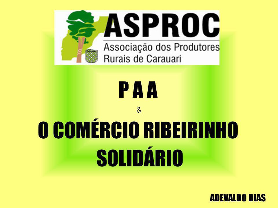 P A A & O COMÉRCIO RIBEIRINHO SOLIDÁRIO ADEVALDO DIAS