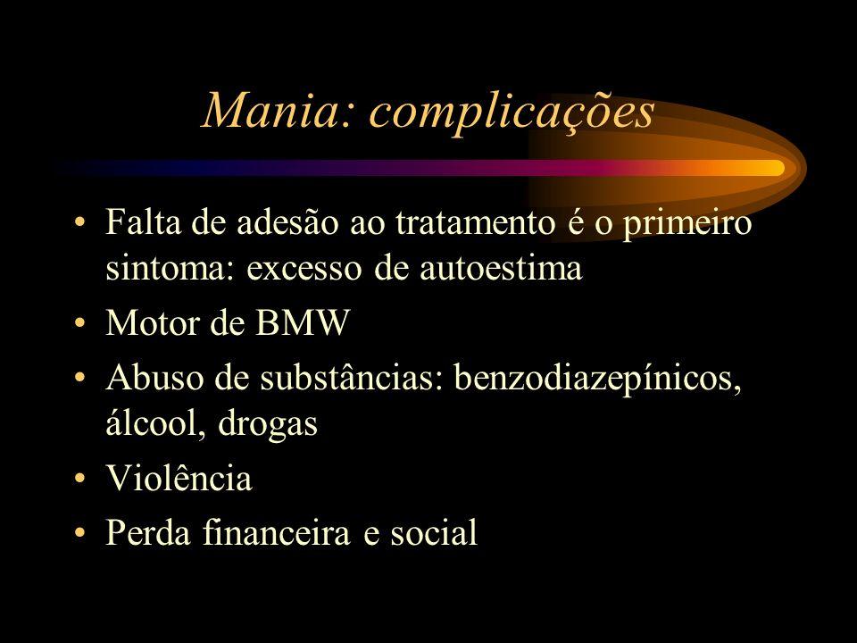 Mania: complicações Falta de adesão ao tratamento é o primeiro sintoma: excesso de autoestima Motor de BMW Abuso de substâncias: benzodiazepínicos, ál