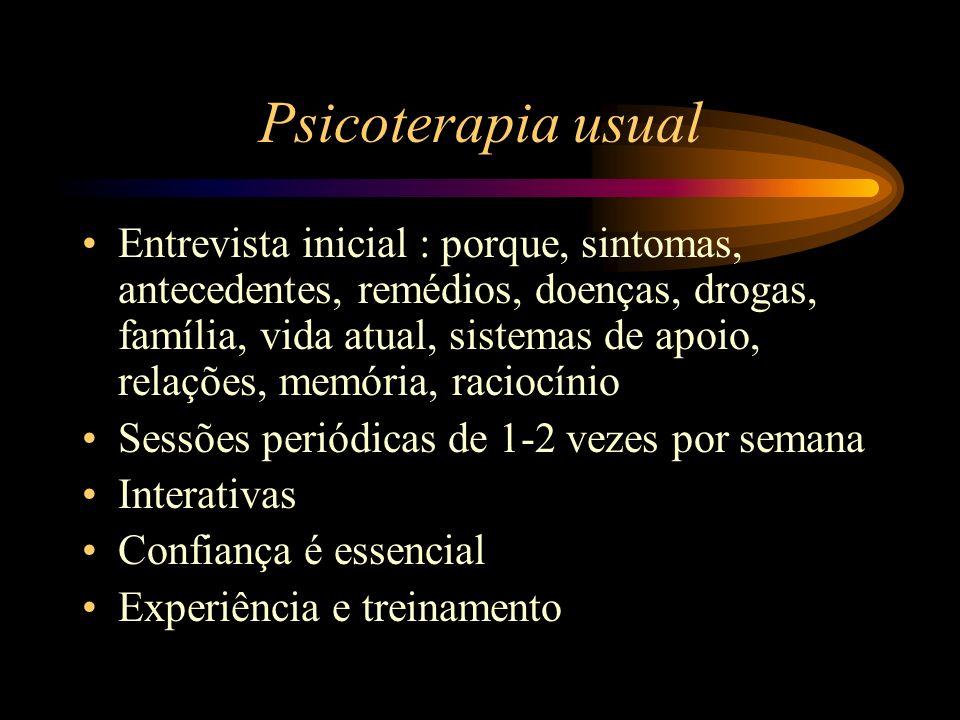 Psicoterapia usual Entrevista inicial : porque, sintomas, antecedentes, remédios, doenças, drogas, família, vida atual, sistemas de apoio, relações, m