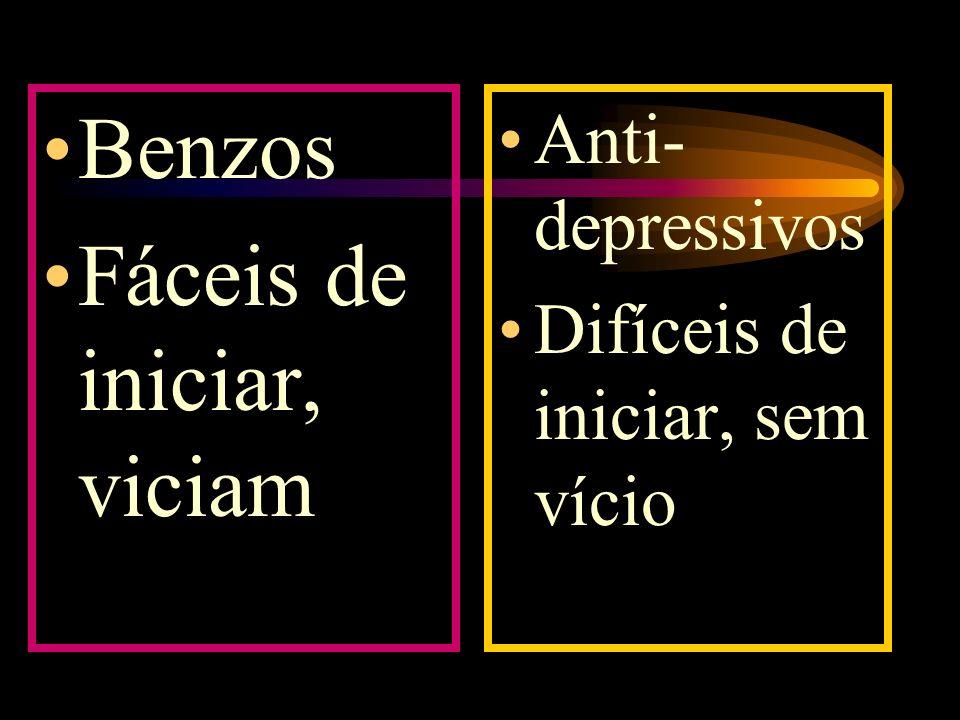 Benzos Fáceis de iniciar, viciam Anti- depressivos Difíceis de iniciar, sem vício