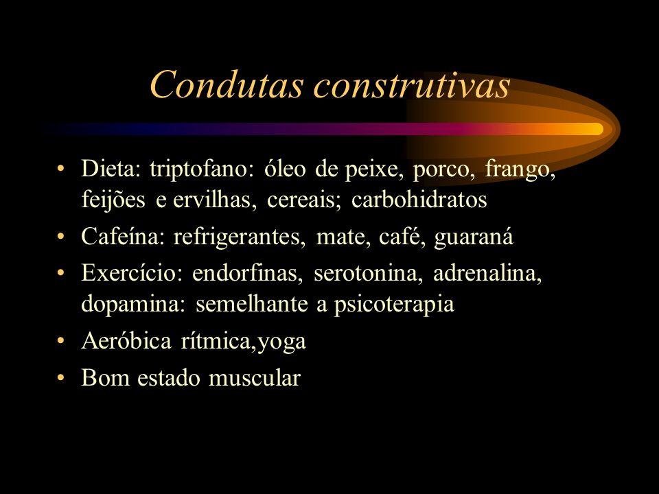 Condutas construtivas Dieta: triptofano: óleo de peixe, porco, frango, feijões e ervilhas, cereais; carbohidratos Cafeína: refrigerantes, mate, café,