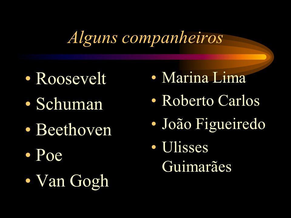 Alguns companheiros Roosevelt Schuman Beethoven Poe Van Gogh Marina Lima Roberto Carlos João Figueiredo Ulisses Guimarães