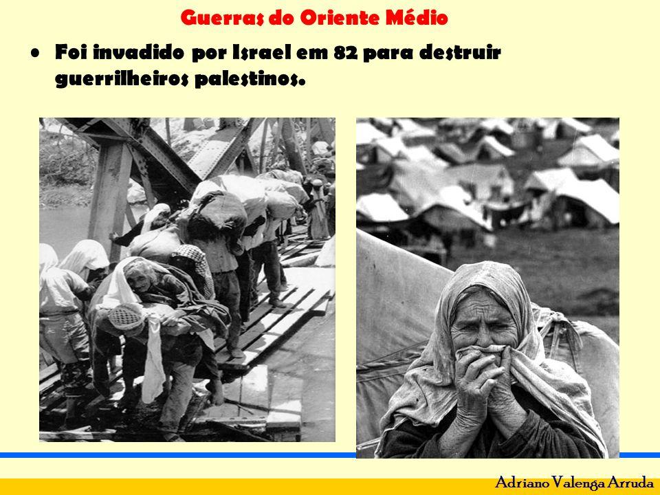 Guerras do Oriente Médio Adriano Valenga Arruda Foi invadido por Israel em 82 para destruir guerrilheiros palestinos.