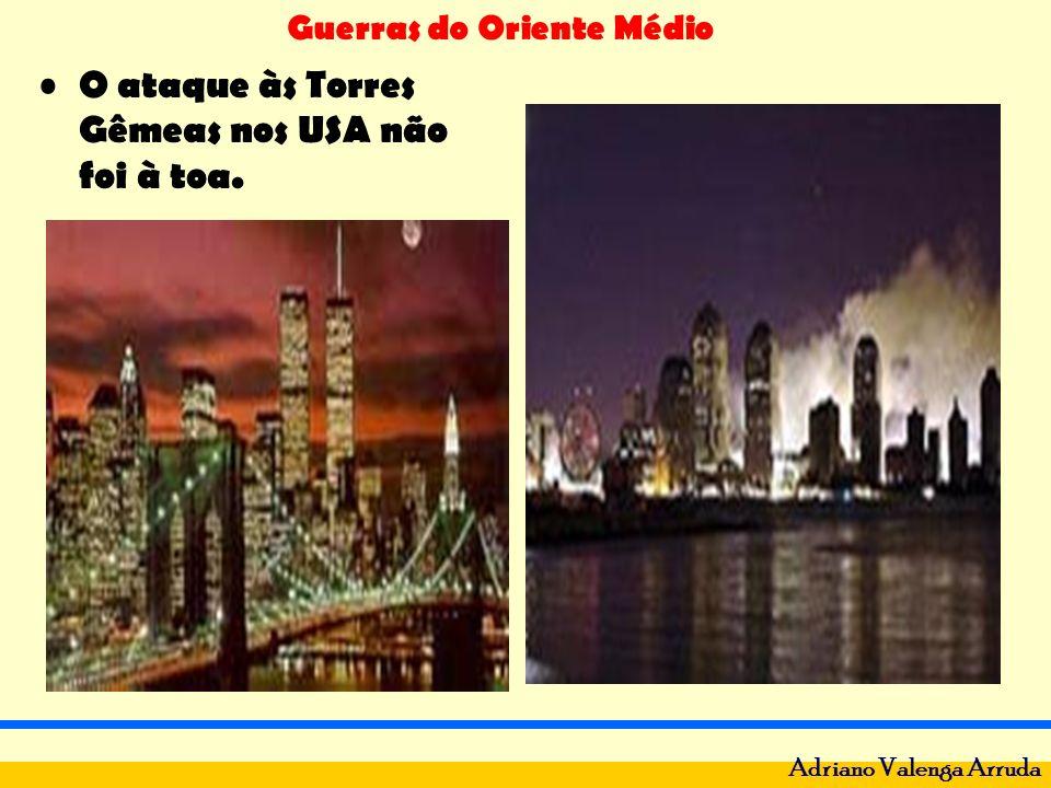Guerras do Oriente Médio Adriano Valenga Arruda O ataque às Torres Gêmeas nos USA não foi à toa.