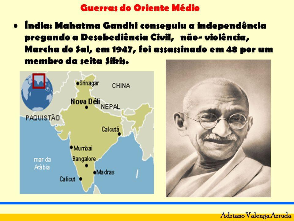 Guerras do Oriente Médio Adriano Valenga Arruda Índia: Mahatma Gandhi conseguiu a independência pregando a Desobediência Civil, não- violência, Marcha