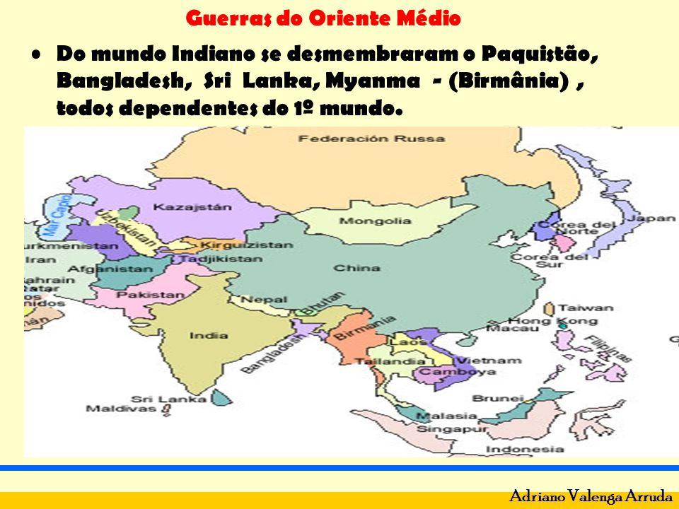 Guerras do Oriente Médio Adriano Valenga Arruda Do mundo Indiano se desmembraram o Paquistão, Bangladesh, Sri Lanka, Myanma - (Birmânia), todos depend