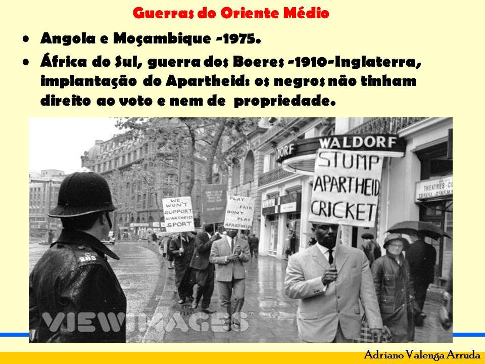 Guerras do Oriente Médio Adriano Valenga Arruda Angola e Moçambique -1975. África do Sul, guerra dos Boeres -1910-Inglaterra, implantação do Apartheid