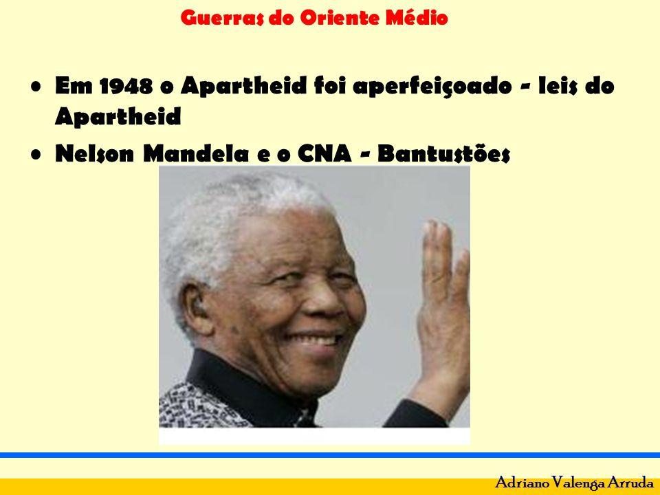 Guerras do Oriente Médio Adriano Valenga Arruda Em 1948 o Apartheid foi aperfeiçoado - leis do Apartheid Nelson Mandela e o CNA - Bantustões