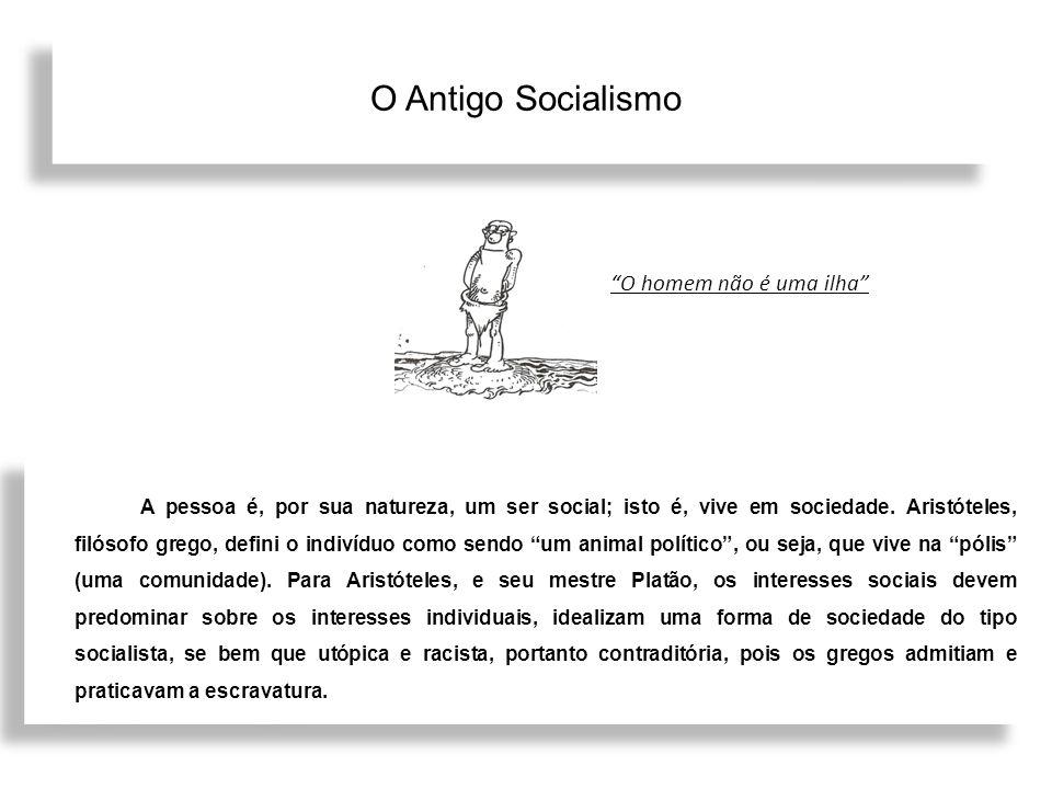 O Antigo Socialismo A pessoa é, por sua natureza, um ser social; isto é, vive em sociedade. Aristóteles, filósofo grego, defini o indivíduo como sendo