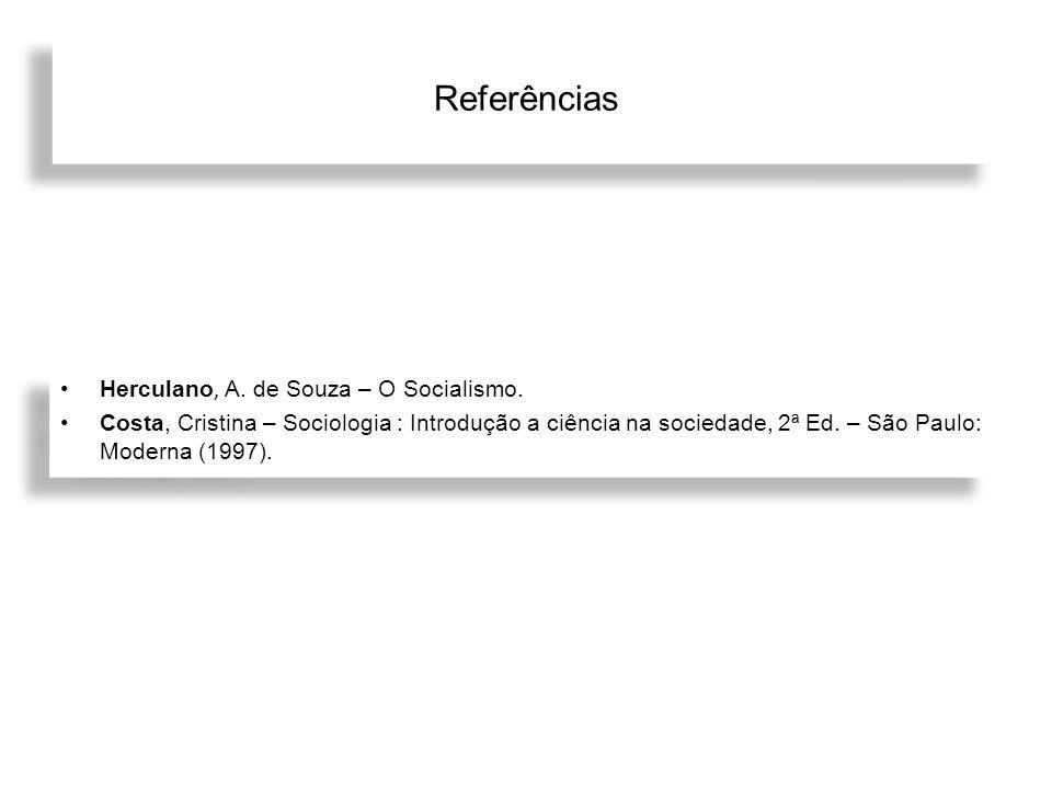 Referências Herculano, A. de Souza – O Socialismo. Costa, Cristina – Sociologia : Introdução a ciência na sociedade, 2ª Ed. – São Paulo: Moderna (1997