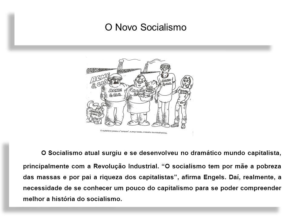 O Novo Socialismo O Socialismo atual surgiu e se desenvolveu no dramático mundo capitalista, principalmente com a Revolução Industrial. O socialismo t
